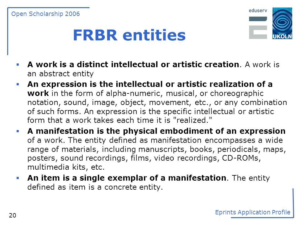 FRBR entities A work is a distinct intellectual or artistic creation. A work is an abstract entity.