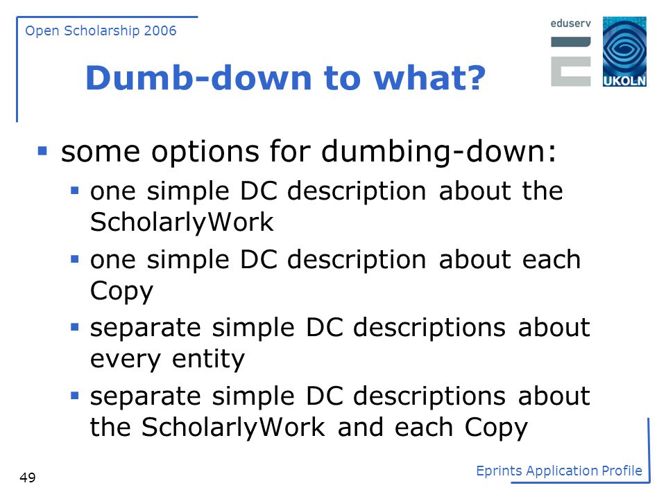 Dumb-down to what some options for dumbing-down:
