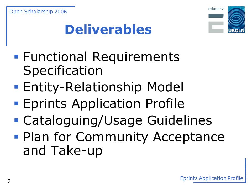 Deliverables Functional Requirements Specification. Entity-Relationship Model. Eprints Application Profile.
