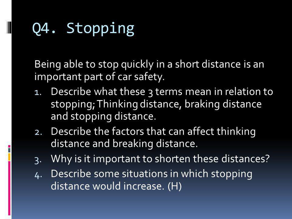 Q4. Stopping Being able to stop quickly in a short distance is an important part of car safety.
