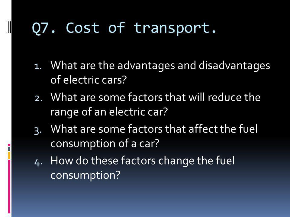Q7. Cost of transport. What are the advantages and disadvantages of electric cars