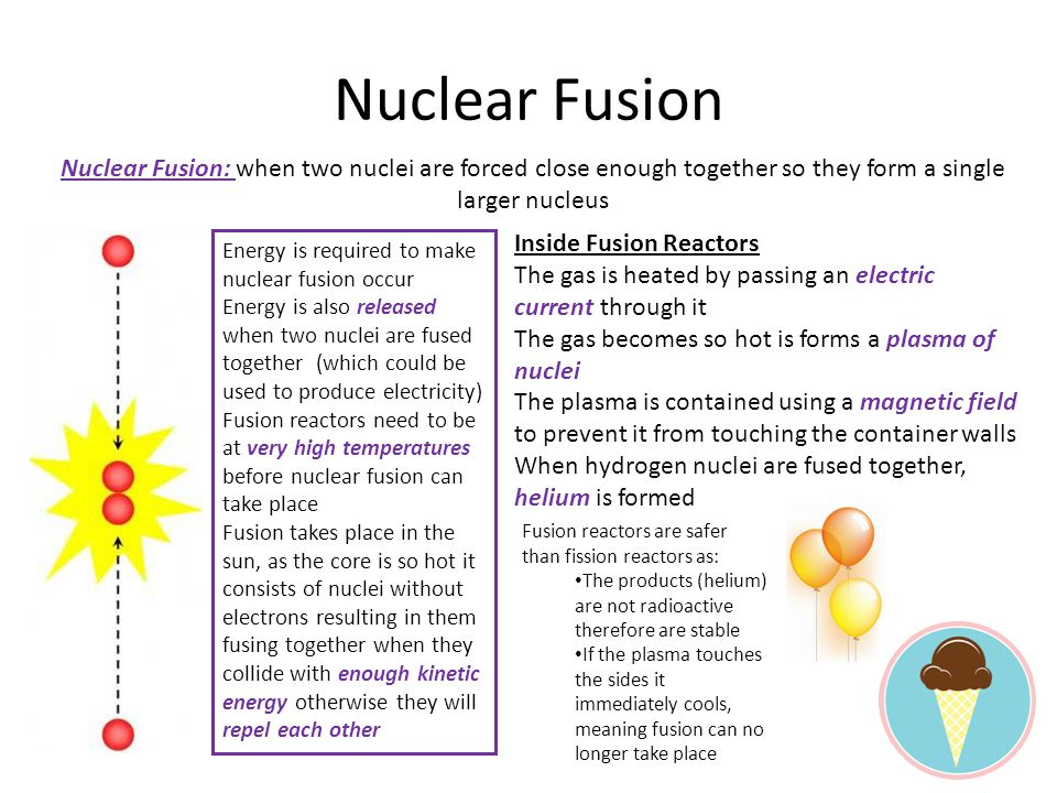 Nuclear Fusion Nuclear Fusion: when two nuclei are forced close enough together so they form a single larger nucleus.