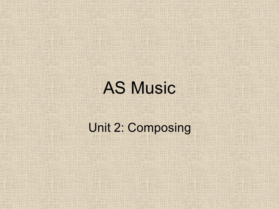 AS Music Unit 2: Composing