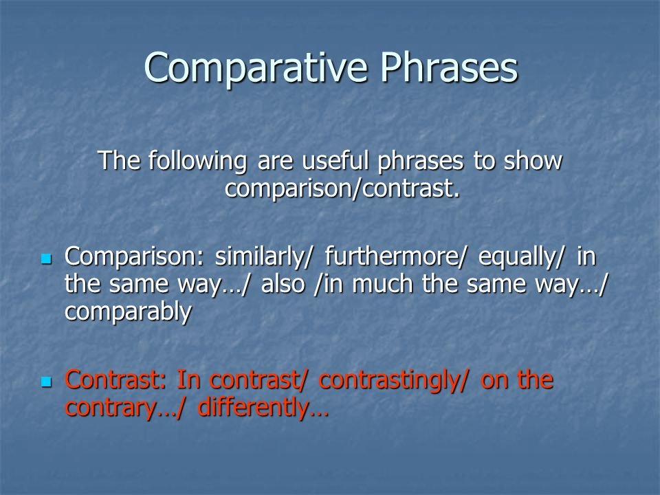The following are useful phrases to show comparison/contrast.