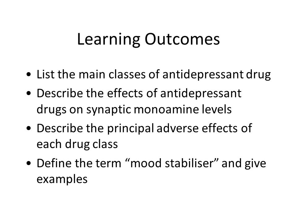 Learning Outcomes List the main classes of antidepressant drug