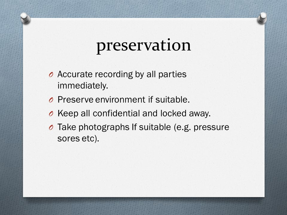 preservation Accurate recording by all parties immediately.