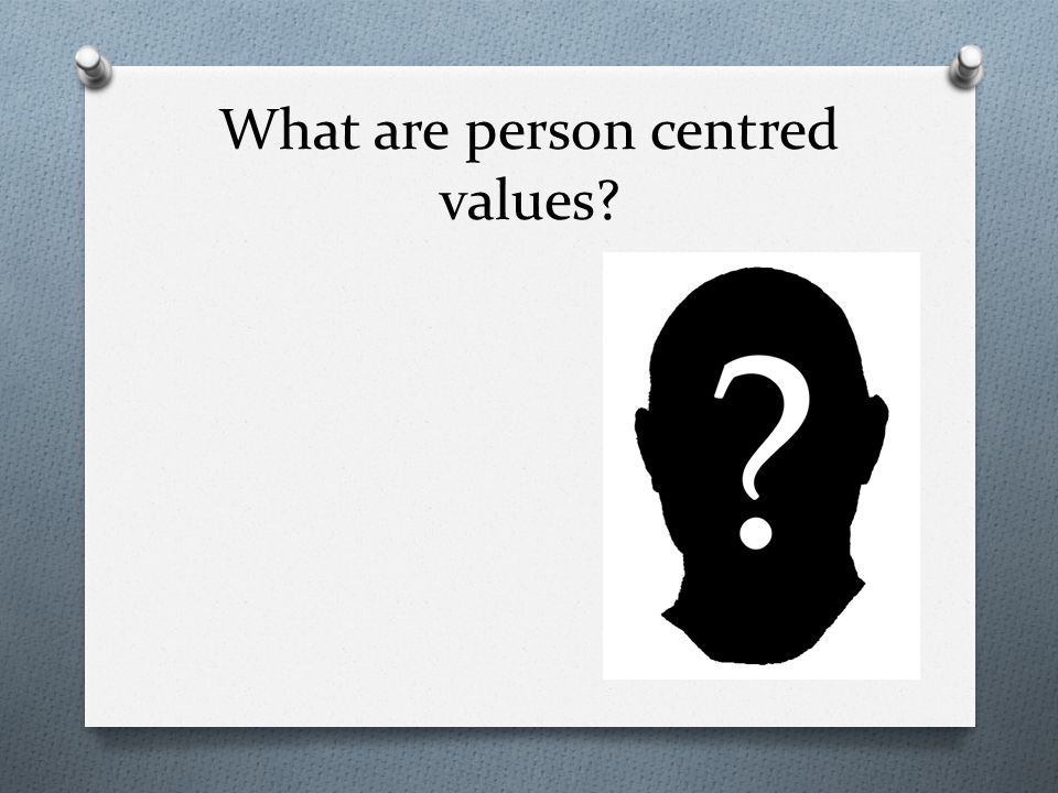 What are person centred values