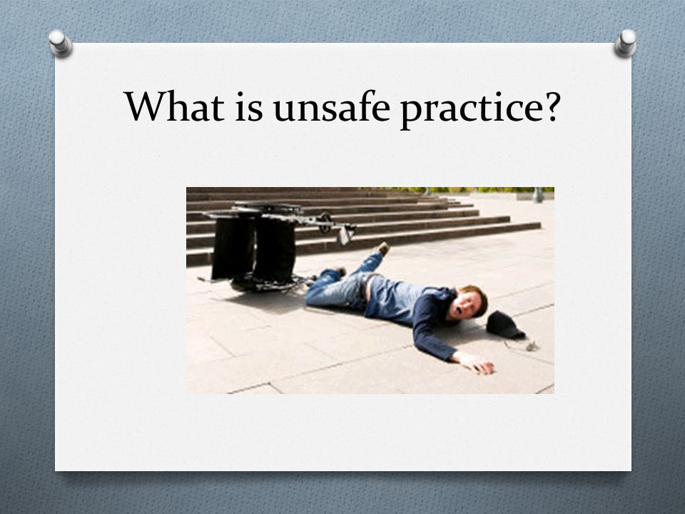 What is unsafe practice