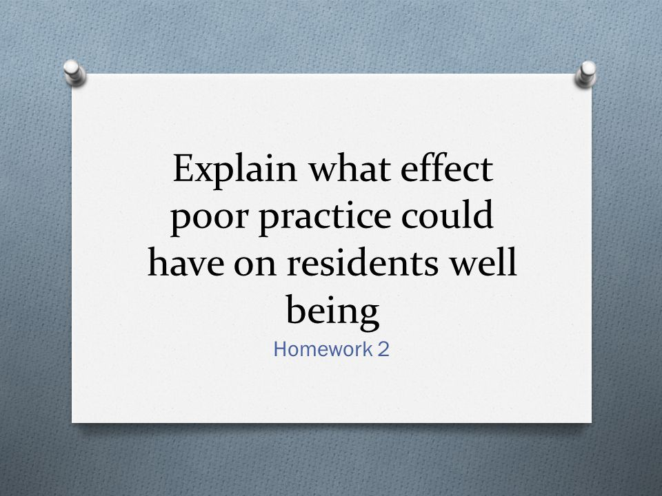 Explain what effect poor practice could have on residents well being