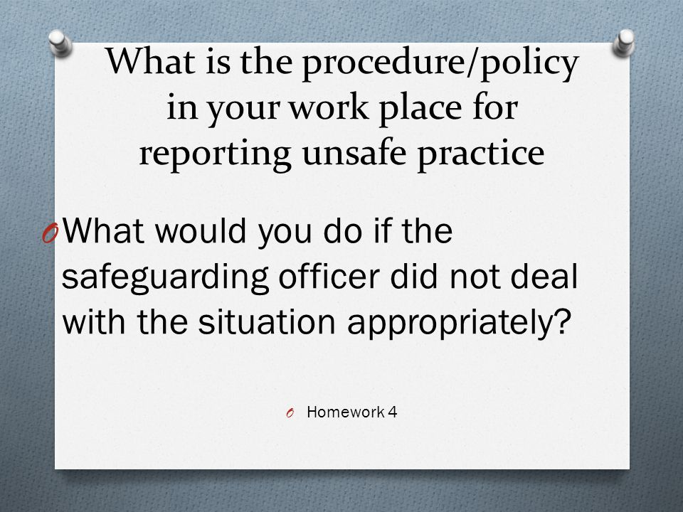 What is the procedure/policy in your work place for reporting unsafe practice