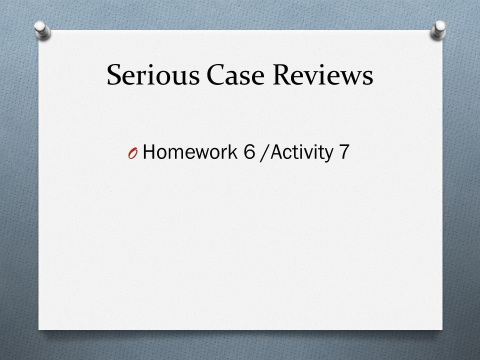 Serious Case Reviews Homework 6 /Activity 7