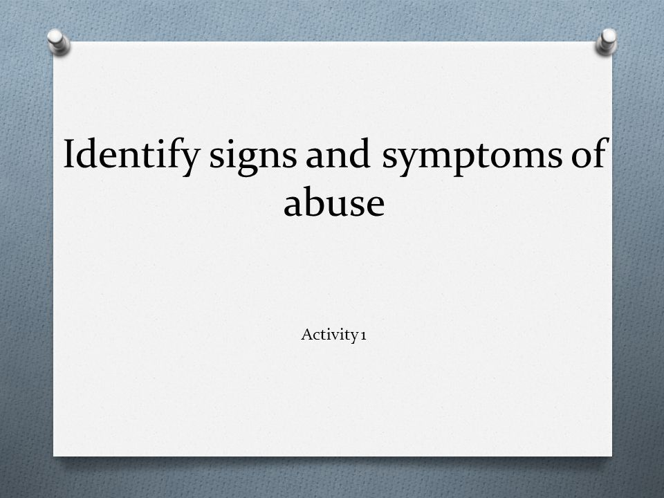 Identify signs and symptoms of abuse Activity 1