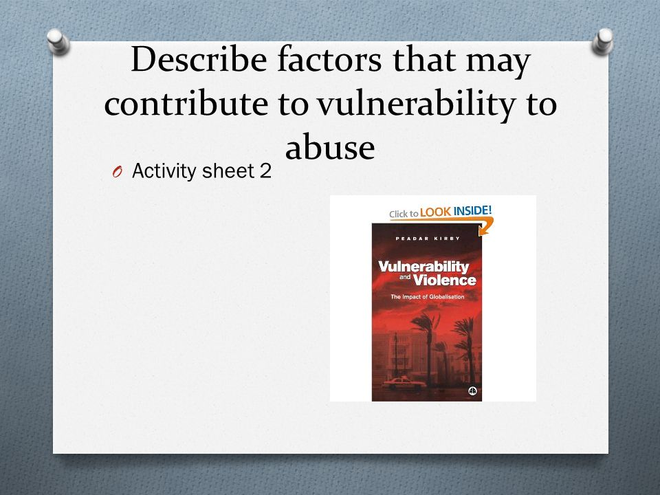 Describe factors that may contribute to vulnerability to abuse