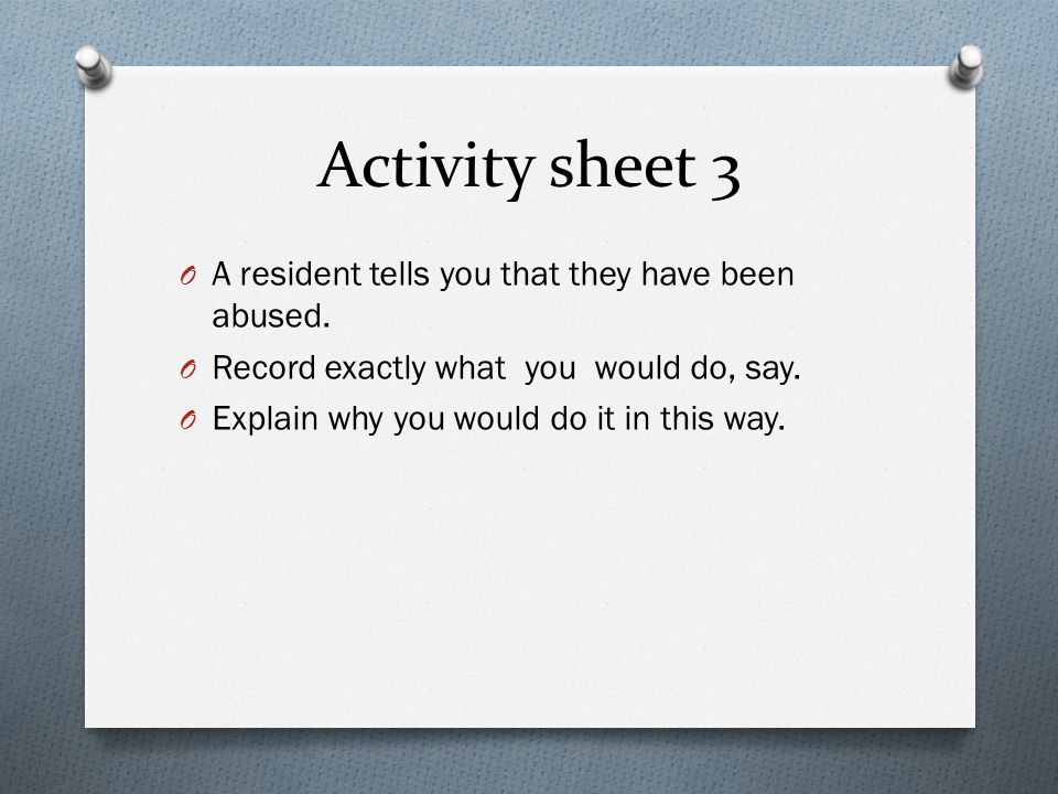 Activity sheet 3 A resident tells you that they have been abused.