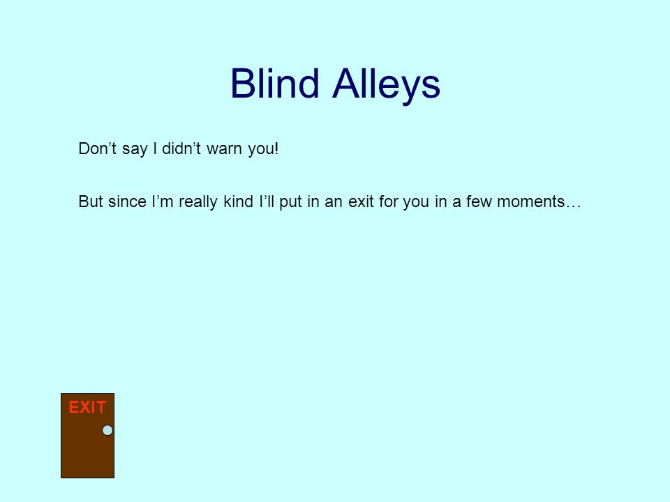 Blind Alleys Don't say I didn't warn you!