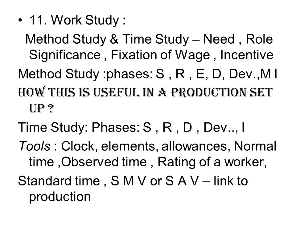 11. Work Study : Method Study & Time Study – Need , Role Significance , Fixation of Wage , Incentive.