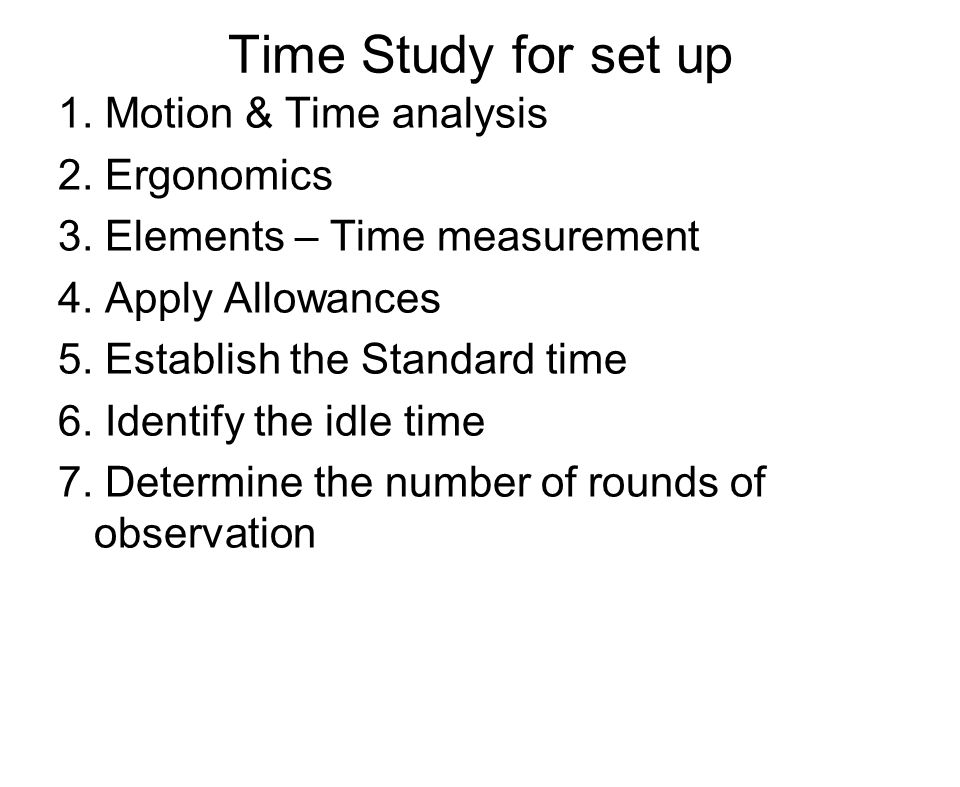 Time Study for set up 1. Motion & Time analysis 2. Ergonomics