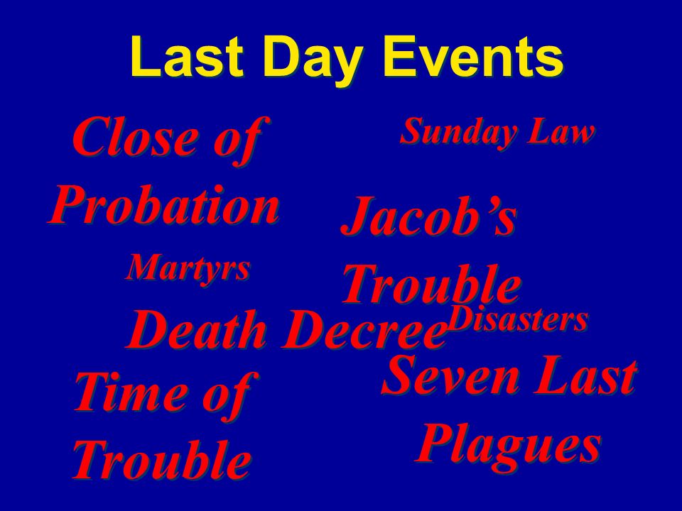 Last Day Events Close of Probation Jacob's Trouble Death Decree