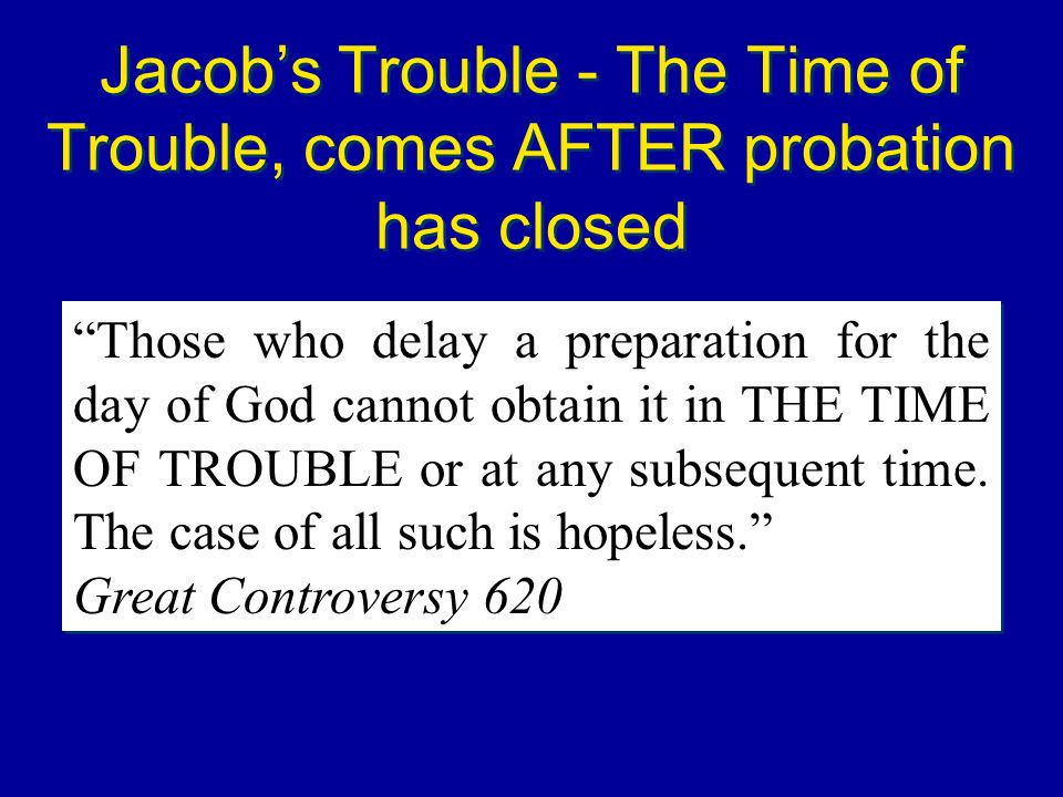 Jacob's Trouble - The Time of Trouble, comes AFTER probation has closed