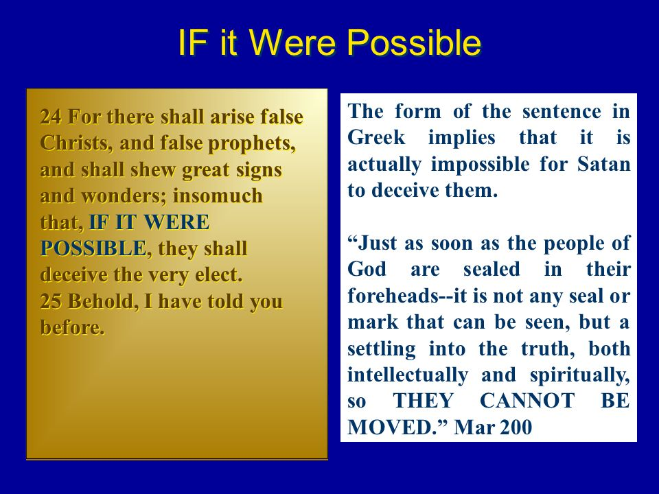 IF it Were Possible The form of the sentence in Greek implies that it is actually impossible for Satan to deceive them.