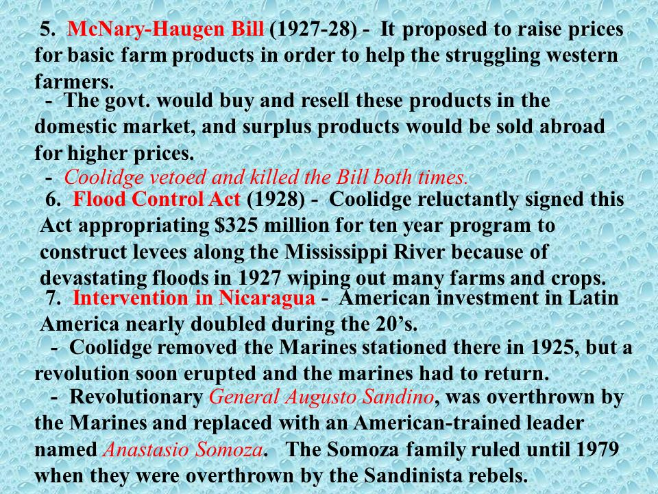 5. McNary-Haugen Bill (1927-28) - It proposed to raise prices for basic farm products in order to help the struggling western farmers.