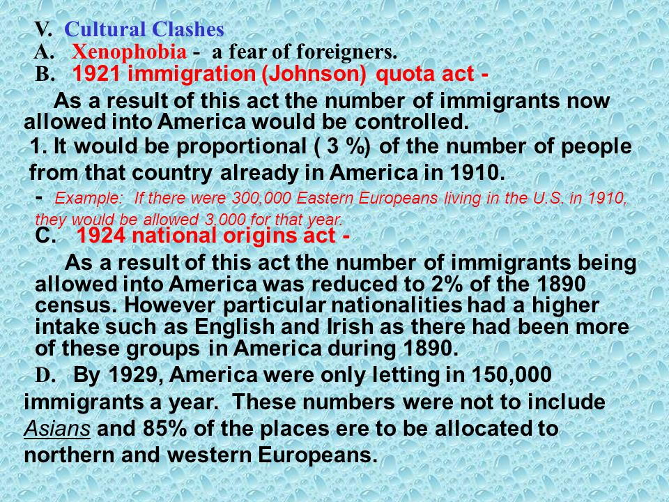 V. Cultural Clashes A. Xenophobia - a fear of foreigners. B. 1921 immigration (Johnson) quota act -