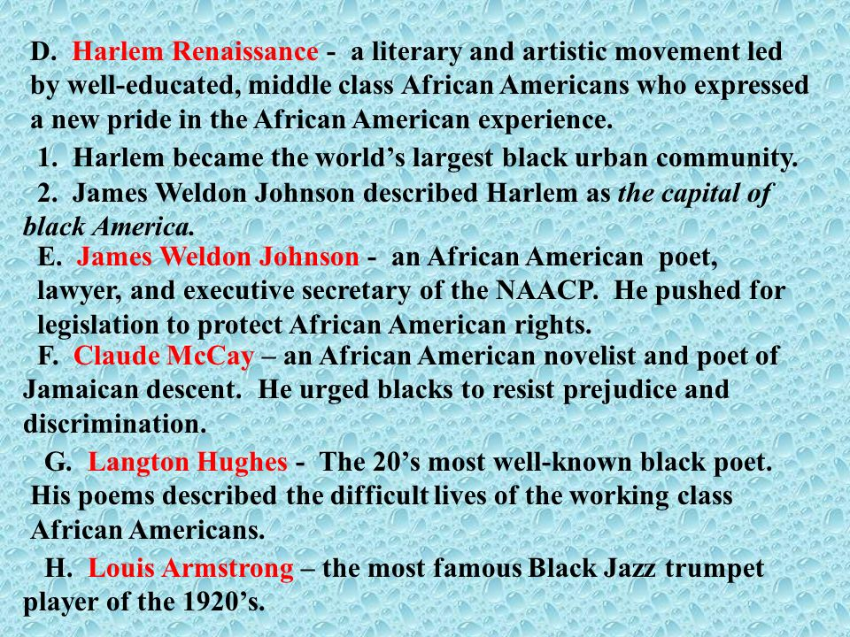 D. Harlem Renaissance - a literary and artistic movement led by well-educated, middle class African Americans who expressed a new pride in the African American experience.