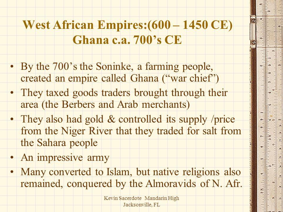 West African Empires:(600 – 1450 CE) Ghana c.a. 700's CE