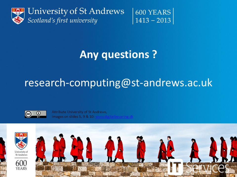 Any questions research-computing@st-andrews.ac.uk