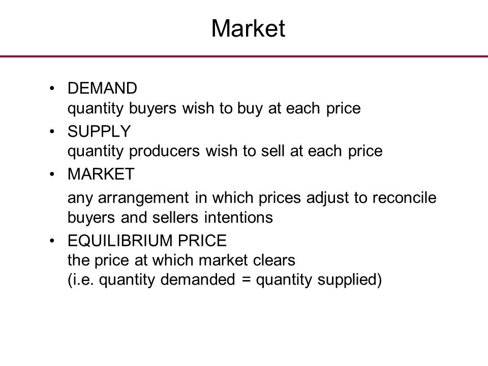 Market DEMAND quantity buyers wish to buy at each price. SUPPLY quantity producers wish to sell at each price.