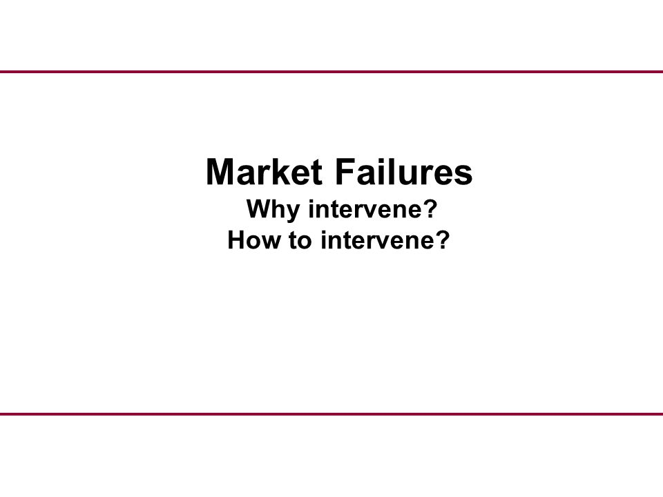 Market Failures Why intervene How to intervene