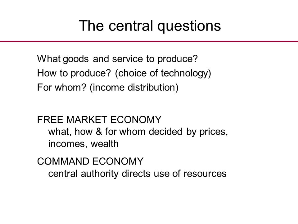The central questions What goods and service to produce