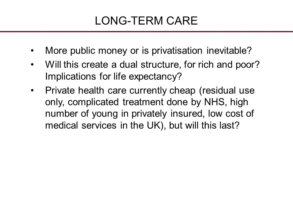 LONG-TERM CARE More public money or is privatisation inevitable