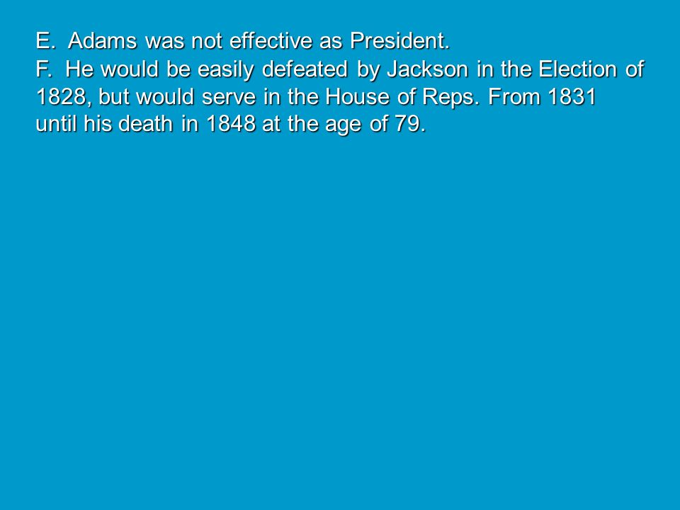 E. Adams was not effective as President.