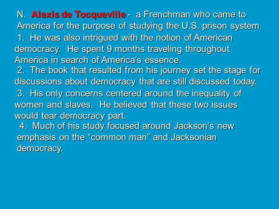 N. Alexis de Tocqueville - a Frenchman who came to America for the purpose of studying the U.S. prison system.