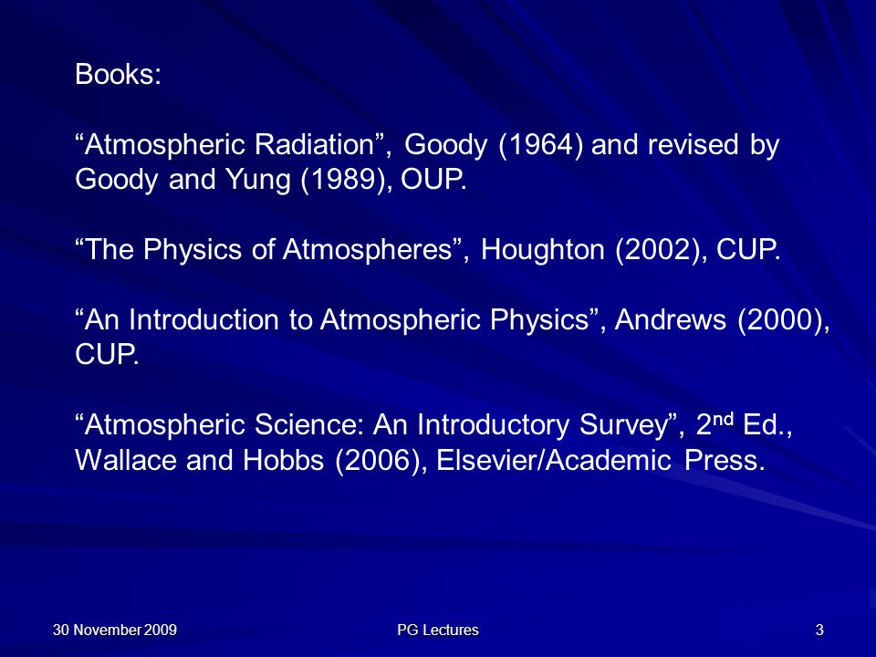 The Physics of Atmospheres , Houghton (2002), CUP.
