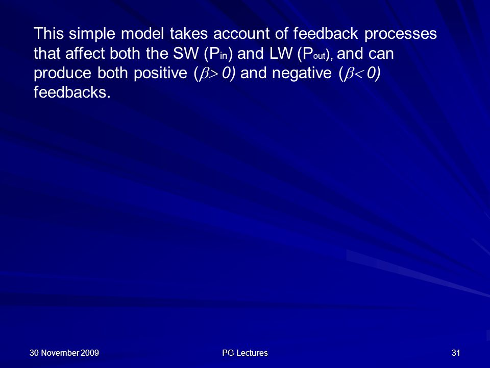 This simple model takes account of feedback processes that affect both the SW (Pin) and LW (Pout), and can produce both positive ( 0) and negative ( 0) feedbacks.