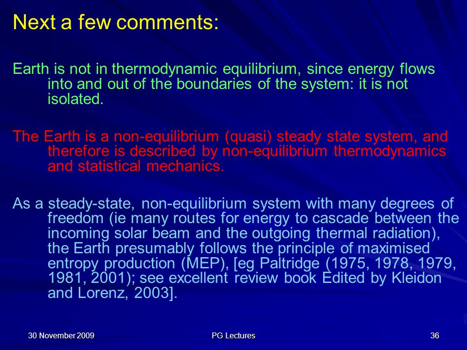 Next a few comments: Earth is not in thermodynamic equilibrium, since energy flows into and out of the boundaries of the system: it is not isolated.