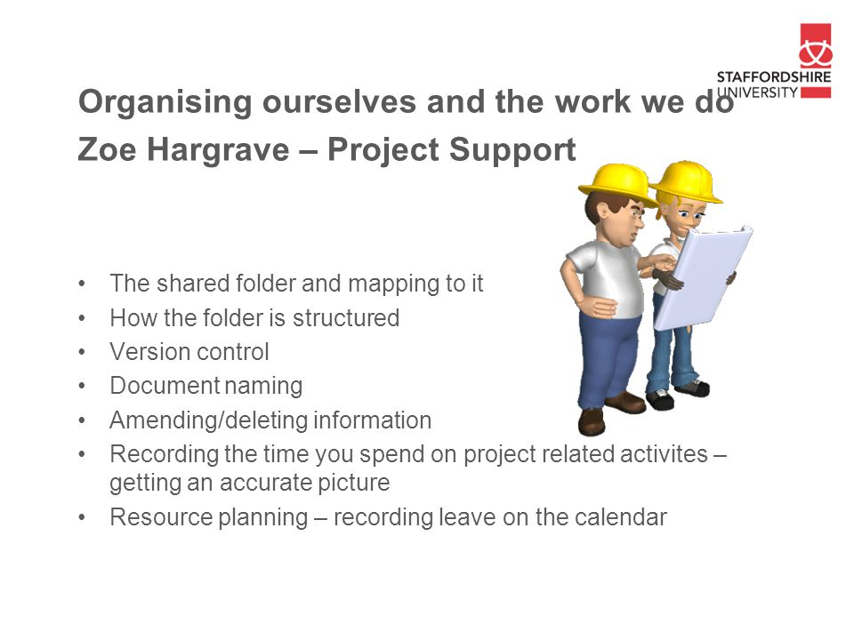 Organising ourselves and the work we do Zoe Hargrave – Project Support