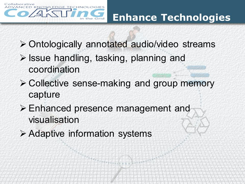 Enhance Technologies Ontologically annotated audio/video streams. Issue handling, tasking, planning and coordination.