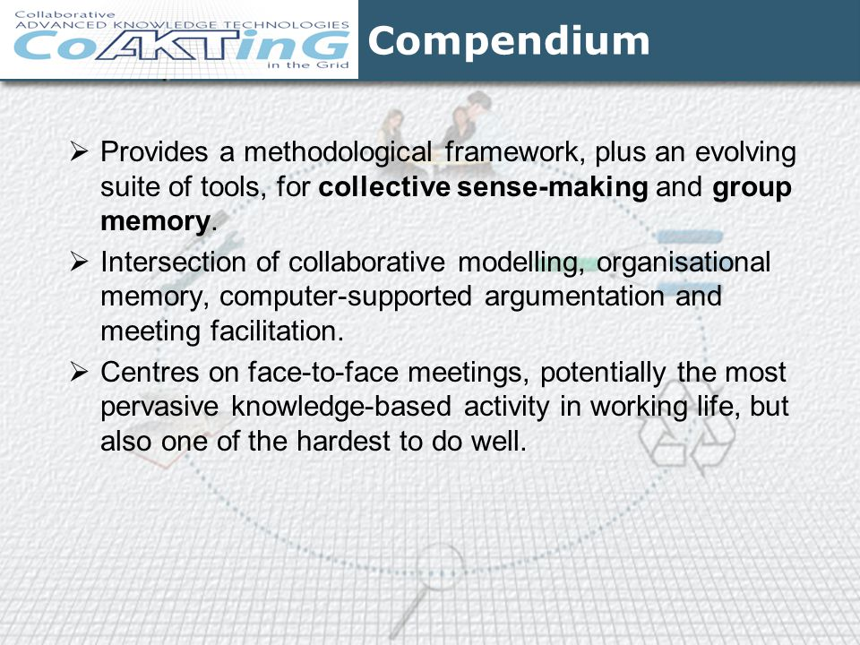 Compendium Provides a methodological framework, plus an evolving suite of tools, for collective sense-making and group memory.