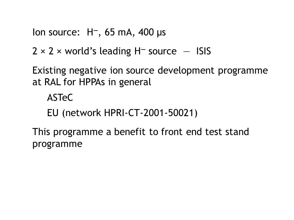 Ion source: H—, 65 mA, 400 µs 2 × 2 × world's leading H— source — ISIS.