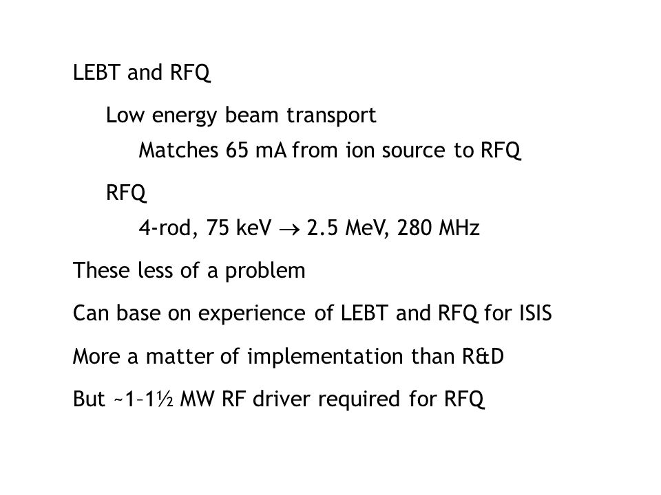 LEBT and RFQ Low energy beam transport. Matches 65 mA from ion source to RFQ. RFQ. 4-rod, 75 keV  2.5 MeV, 280 MHz.