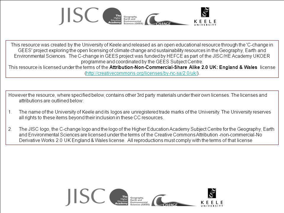 This resource was created by the University of Keele and released as an open educational resource through the C-change in GEES project exploring the open licensing of climate change and sustainability resources in the Geography, Earth and Environmental Sciences. The C-change in GEES project was funded by HEFCE as part of the JISC/HE Academy UKOER programme and coordinated by the GEES Subject Centre.