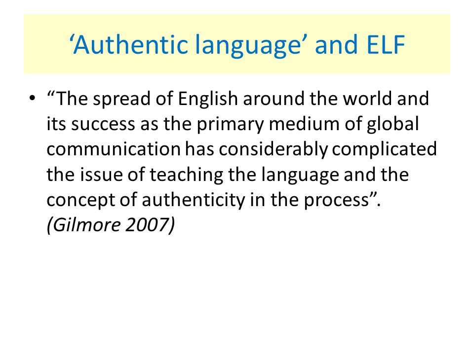 'Authentic language' and ELF