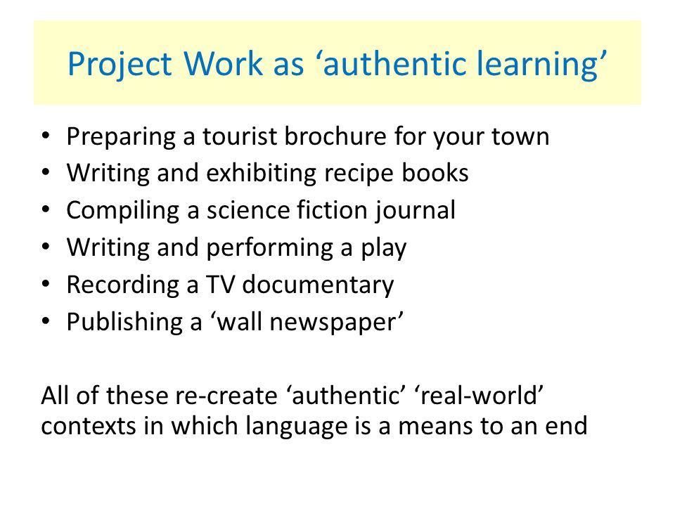 Project Work as 'authentic learning'