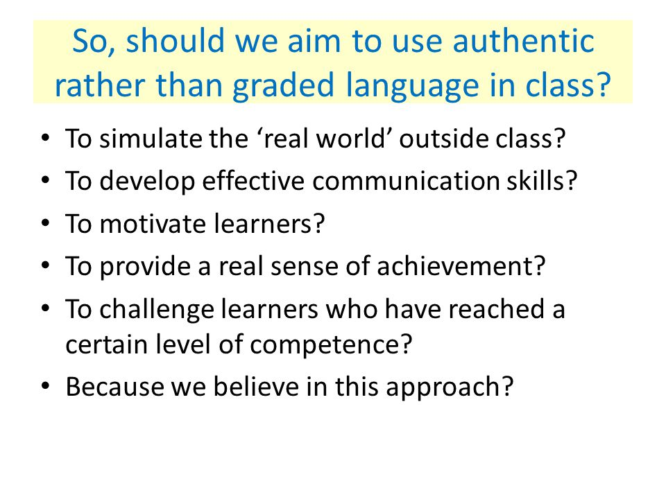 So, should we aim to use authentic rather than graded language in class