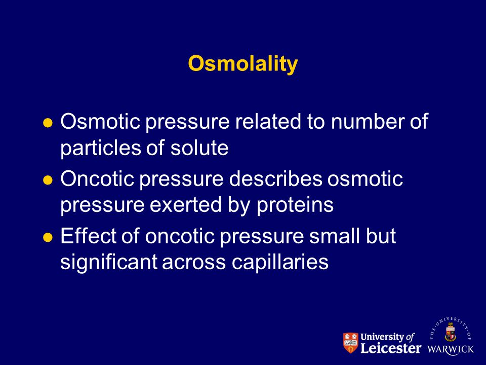 Osmolality Osmotic pressure related to number of particles of solute. Oncotic pressure describes osmotic pressure exerted by proteins.