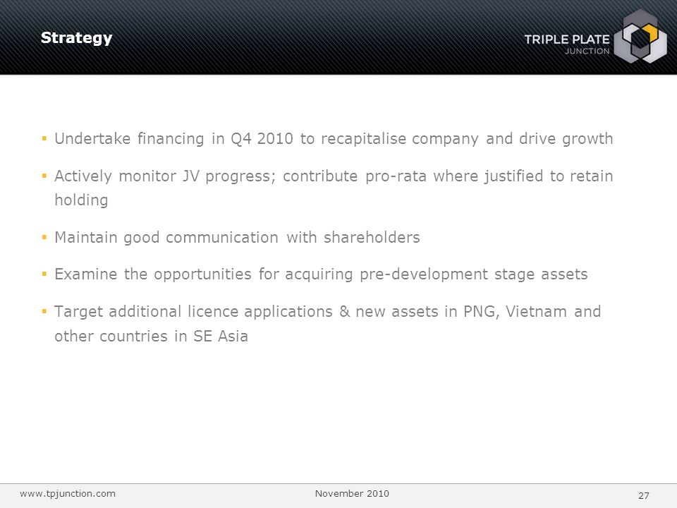 Strategy Undertake financing in Q4 2010 to recapitalise company and drive growth.