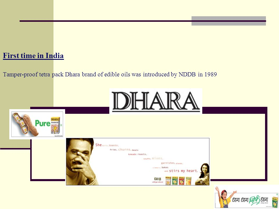 First time in India Tamper-proof tetra pack Dhara brand of edible oils was introduced by NDDB in 1989